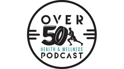 The Over 50 Health and Wellness Podcast
